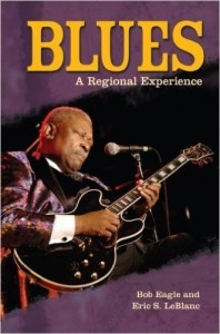 Blues: A Regional Experience by Bob Eagle and Eric S. LeBlanc