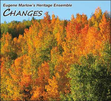 """Changes"" New CD from Eugene Marlow's Heritage Ensemble to release 9-23-15"