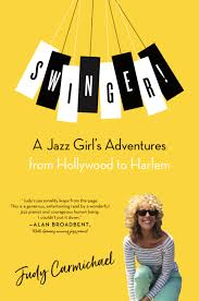 Swingers: A Jazz Girl's Adventures from Hollywood to Harlem by Judy Carmichael